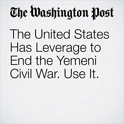 The United States Has Leverage to End the Yemeni Civil War. Use It. copertina