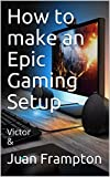 How to make an Epic Gaming Setup: Victor &