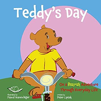 Teddy's Day: On a Bearish Adventure through Everyday Life