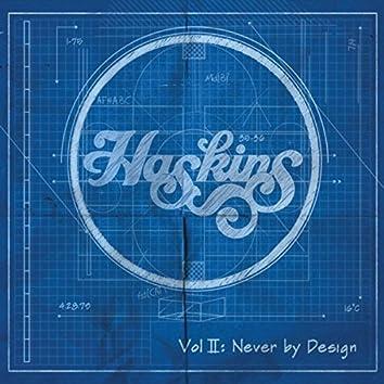 Vol II: Never By Design