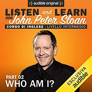 Who am I? 2 (Lesson 3)     Listen and learn con John Peter Sloan              Di:                                                                                                                                 John Peter Sloan                               Letto da:                                                                                                                                 John Peter Sloan                      Durata:  20 min     42 recensioni     Totali 4,9