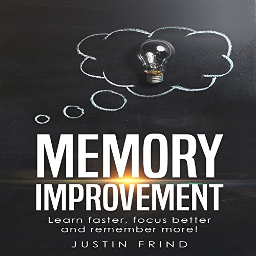 Memory Improvement: Learn & Read Faster, Focus Better and Remember More!  audiobook cover art