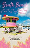 South Beach on Foot: Uncover the secrets of South Beach by yourself, with our little help. (English Edition)