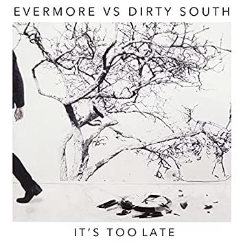 It's Too Late (Dirty South Remix) (Dirty South Remix)