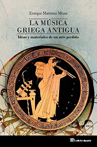 La música griega antigua: Ideas y materiales de un arte