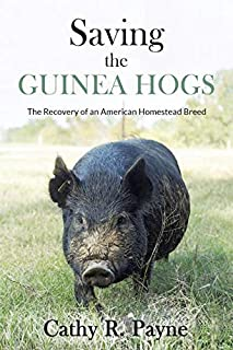 Saving the Guinea Hogs: The Recovery of an American Homestead Breed