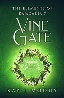Vine Gate (The Elements of Kamdaria) by [Kay L Moody]