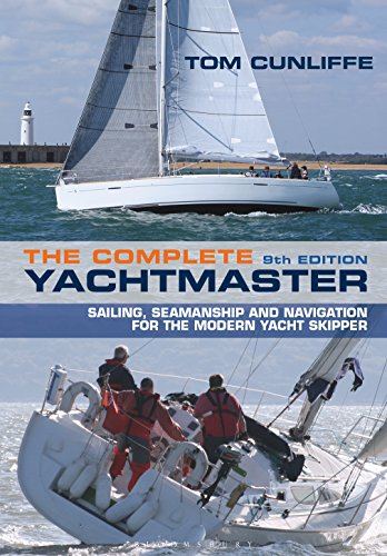 The Complete Yachtmaster: Sailing, Seamanship and Navigation for the Modern Yacht Skipper 9th edition (English Edition)