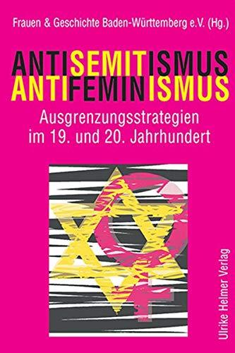 Antisemitismus – Antifeminismus: Ausgrenzungsstrategien im 19. und 20. Jahrhundert