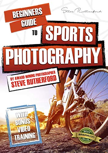 Beginners Guide to Sports Photography (Beginners Guide to Photography Book Series)