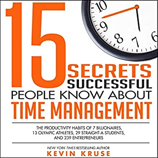 15 Secrets Successful People Know About Time Management     The Productivity Habits of 7 Billionaires, 13 Olympic Athletes, 29 Straight-A Students, and 239 Entrepreneurs              Written by:                                                                                                                                 Kevin Kruse                               Narrated by:                                                                                                                                 Kevin Kruse                      Length: 3 hrs and 10 mins     36 ratings     Overall 4.6