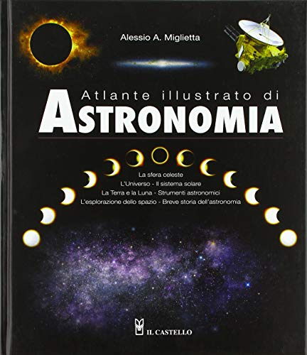 Atlante illustrato di astronomia. Ediz. a colori