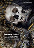 Heavenly Bodies: Cult Treasures and Spectacular Saints from the Catacombs