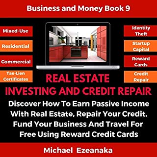 Real Estate Investing and Credit Repair     Discover How to Earn Passive Income with Real Estate, Repair Your Credit, Fund Your Business and Travel for Free Using Reward Credit Cards. (Business & Money Series, Book 9)              By:                                                                                                                                 Michael Ezeanaka                               Narrated by:                                                                                                                                 Randal Schaffer                      Length: 10 hrs and 57 mins     25 ratings     Overall 5.0
