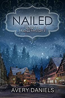 Nailed:  Resort to Murder Mystery II by [Avery Daniels]