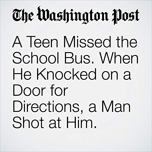 A Teen Missed the School Bus. When He Knocked on a Door for Directions, a Man Shot at Him. audiobook cover art
