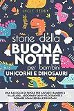 Storie Della Buonanotte Per Bambini: Unicorni e Dinosauri. Una Raccolta Di Favole Per Aiutare i Bambini a Rilassarsi, Addormentarsi Velocemente e Dormire Sonni Sereni e Profondi
