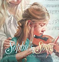 Sophie's Song: A True Christmas Story of Love, Faith, Prayer, Community, and Healing