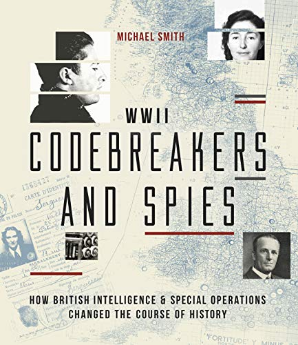 Codebreakers and Spies: How British Intelligence and Special Operations Won WWII (Y)