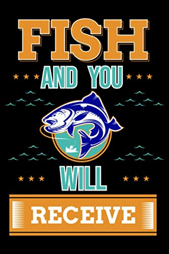 Fish and You Will Receive: Fishing Fishing Lined Notebook incl. Table of Contents on 120 Pages   Fishing Fishing Journal   Gift Idea for angler, fisherman, catch book, bait