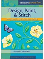 Design Paint & Stitch Wholecloth Quilts from Start to Finish (Quilting Arts Workshop)