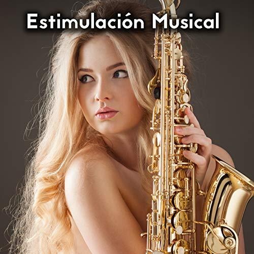 Estimulación Musical - Gran Colección de Música Jazz Sensual para Amantes, Masaje Erotico, Momentos Relajantes, Tocame, Dulce Emoción