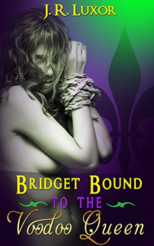 Book: Bridget Bound to the Voodoo Queen (Bridget Series Book 1) by J.R. Luxor