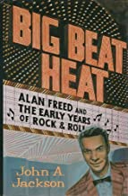 Big Beat Heat: Alan Freed and the Early Years of Rock & Roll by John A. Jackson (1991-06-03)