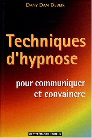 Techniques d'hypnose pour communiquer et convaincre: Guide pratique