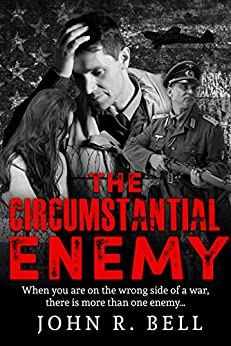 The Circumstantial Enemy: An astounding, based-on-true-events WW2 thriller by [John Bell]