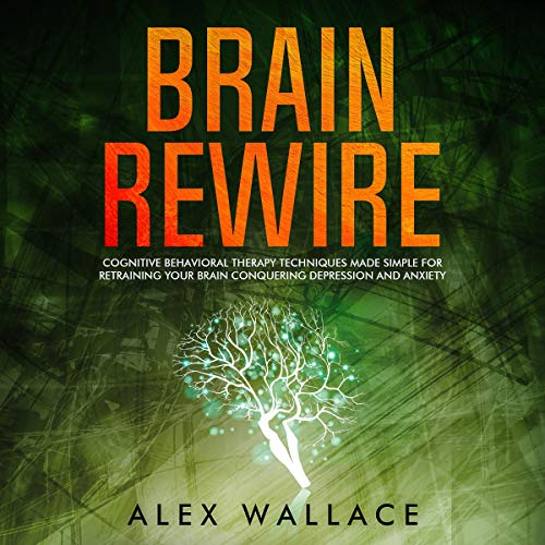 Brain Rewire     Cognitive Behavioral Therapy Techniques Made Simple for Retraining Your Brain Conquering Depression and Anxiety              By:                                                                                                                                 Alex Wallace                               Narrated by:                                                                                                                                 Brian Moriarty                      Length: 3 hrs and 1 min     Not rated yet     Overall 0.0