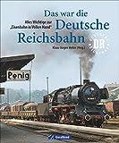 Das war die deutsche Reichsbahn. Der Bildband Eisenbahn mit allen Eisenbahnstrecken DDR und historischen Lokomotiven aus Deutschland.: Alles Wichtige zur...
