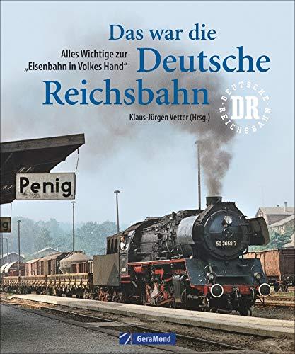 Das war die deutsche Reichsbahn. Der Bildband Eisenbahn mit allen Eisenbahnstrecken DDR und historischen Lokomotiven aus Deutschland.