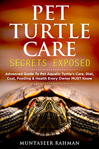 Pet Turtle Care Secrets Exposed: Advanced Guide To Pet Aquatic Turtle's Care, Diet, Cost, Feeding & Health Every Owner MUST Know (Red Eared Slider Care, ... Care, Painted Turtle Care, Herp Care)