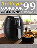 Air fryer Cookbook for beginner: 99 recipes : The Only Cookbook You Need for Your Medium, or Large Air Fryer (English Edition)