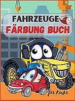 Fahrzeuge Farbung Buch fuer Kinder: Lastwagen, Flugzeuge und Autos Malbuch fuer Kinder & Kleinkinder ! Fuer Jungen & Maedchen im Alter von 2-4; 4-8