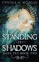 Standing in Shadows (Dark Fey)