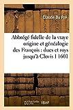 Abbrege Fidelle de La Vraye Origine Et Genealogie Des Francois: Ducs Et Roys Jusqu'a Clovis I 1601 (Histoire) (French Edition)