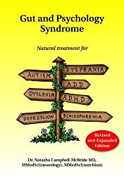 Gut and Psychology Syndrome: Natural Treatment for Autism, Dyspraxia, A.D.D., Dyslexia, A.D.H.D., Depression, Schizophrenia