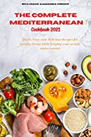 The Complete Mediterranean Cookbook 2021: Easy and Healthy Delicious Recipes keeping your weight under control