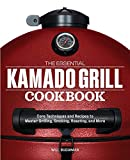 The Essential Kamado Grill Cookbook: Core Techniques and Recipes to Master Grilling, Smoking, Roasting, and More