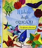 Il libro degli origami. Per giocare e decorare. Ediz. illustrata