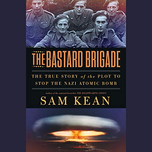 The Bastard Brigade     The True Story of the Renegade Scientists and Spies Who Sabotaged the Nazi Atomic Bomb              By:                                                                                                                                 Sam Kean                           Length: 14 hrs and 30 mins     Not rated yet     Overall 0.0