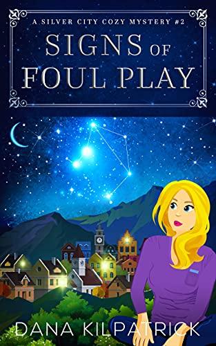 Signs of Foul Play: A Silver City Cozy Mystery (Kris Freeman Cozy Mysteries Book 2) by [Dana Kilpatrick]