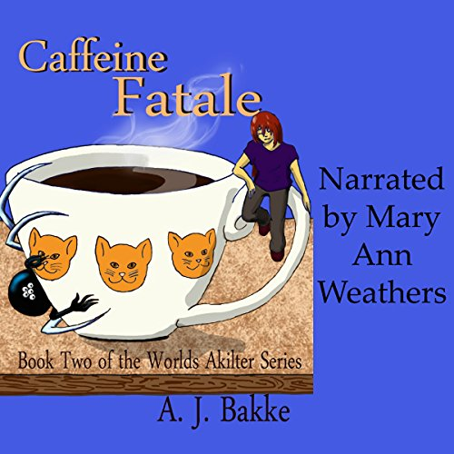 Caffeine Fatale     Worlds Akilter Series, Book 2              By:                                                                                                                                 A. J. Bakke                               Narrated by:                                                                                                                                 Mary Ann Weathers                      Length: 7 hrs and 12 mins     2 ratings     Overall 2.0