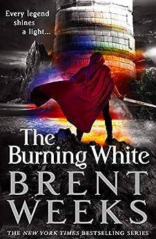The Burning White (Lightbringer Book 5) by [Brent Weeks]