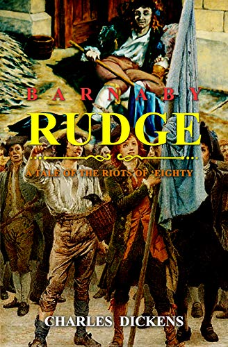 BARNABY RUDGE: A TALE OF THE RIOTS OF 'EIGHTY (Complete With 229 Original Illustrations) (English Edition)