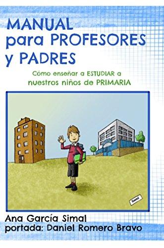 Manual para Profesores y Padres: Como Enseñar a estudiar a nuestros niños de primaria