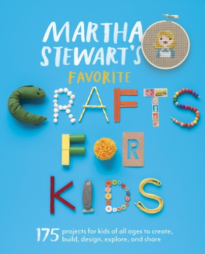 Martha Stewart's Favorite Crafts for Kids: 175 Projects for Kids of All Ages to Create, Build, Design, Explore, and Share (English Edition)