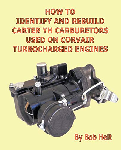 How to Identify and Rebuild Carter Yh Carburetors Used on Corvair Turbocharged Engines